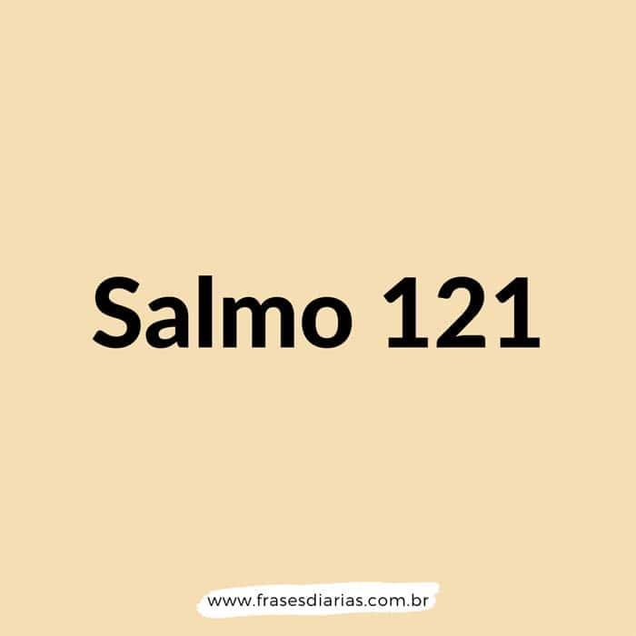 Salmos 121 - Elevo os meus olhos para os montes; de onde me vem o socorro? O meu socorro vem do Senhor, que fez os céus e a terra.