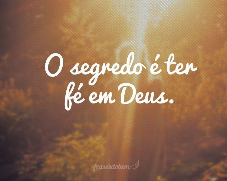O segredo é ter fé em Deus