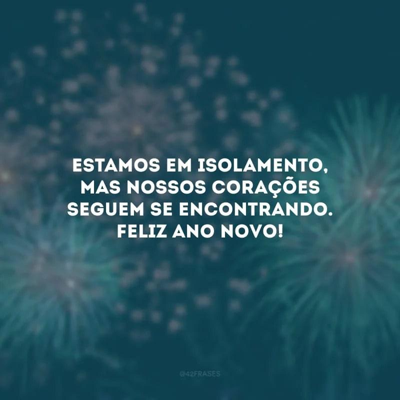 mensagem de Feliz Ano Novo pandemia! Nossos corações seguem se encontrando